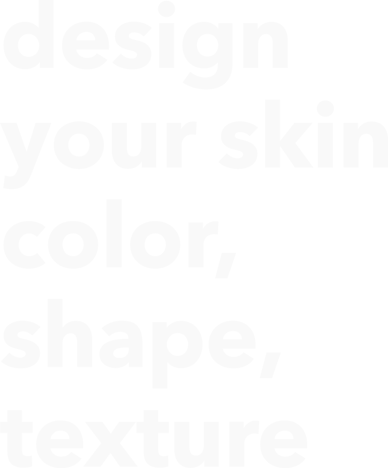 design your skin color, shape texture